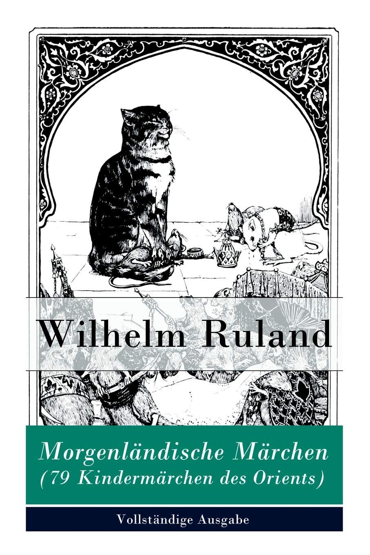Morgenländische Märchen (79 Kindermärchen des Orients)