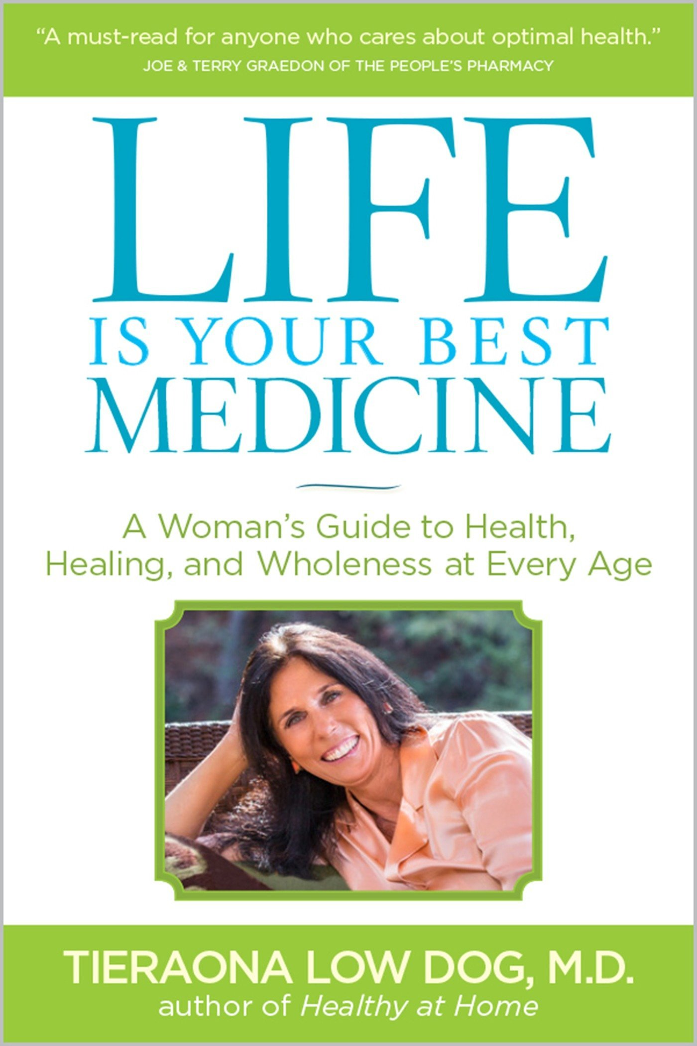 Life Is Your Best Medicine: A Woman's Guide to Health, Healing, and  Wholeness at Every Age Paperback – April 29, 2014