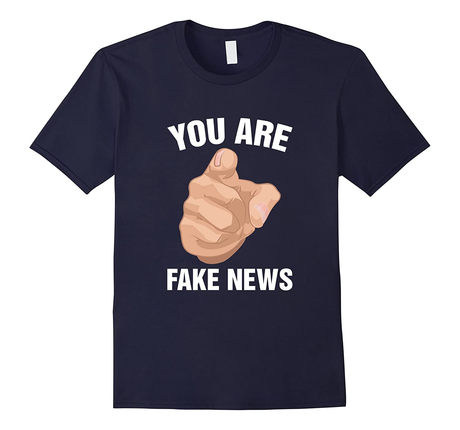 You Are Fake News T-Shirt - Funny Political Humor Quote Tee-PL