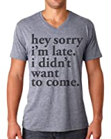 Superluxe™ Mens Hey Sorry Im Late. I Didnt Want To Come V-Neck T-Shirt