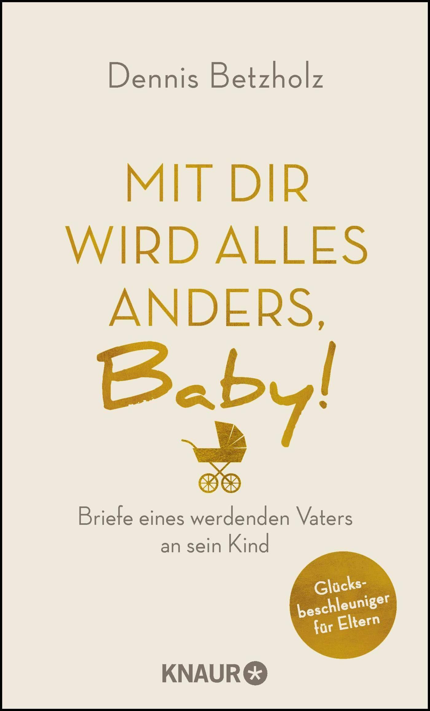 Mit Dir Wird Alles Anders Baby Briefe Eines Werdenden Vaters An Sein Kind Betzholz Dennis Bücher
