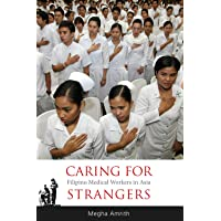 Caring for Strangers: Filipino Medical Workers in Asia (NIAS Monographs)