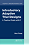 Introductory Adaptive Trial Designs: A Practical Guide with R (Chapman & Hall/CRC Biostatistics Series)