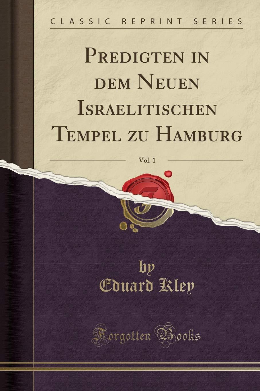Predigten in Dem Neuen Israelitischen Tempel Zu Hamburg, Vol. 1 (Classic Reprint) (German Edition) by Forgotten Books