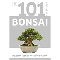 101 Essential Tips Bonsai: Breaks Down the Subject into 101 Easy-to-Grasp Tips