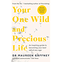 Your One Wild and Precious Life: An Inspiring Guide to Becoming Your Best Self At Any Age