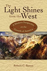 The Light Shines from the West: A Western Perspective on the Growth of America Hardcover