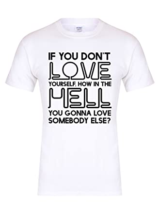 If You Dont Love Yourself White How in The Hell You Gonna Love Somebody Else? Unisex Youth Slogan T-Shirt