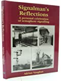 Signalman's Reflections: Personal Celebration of Semaphore Signalling