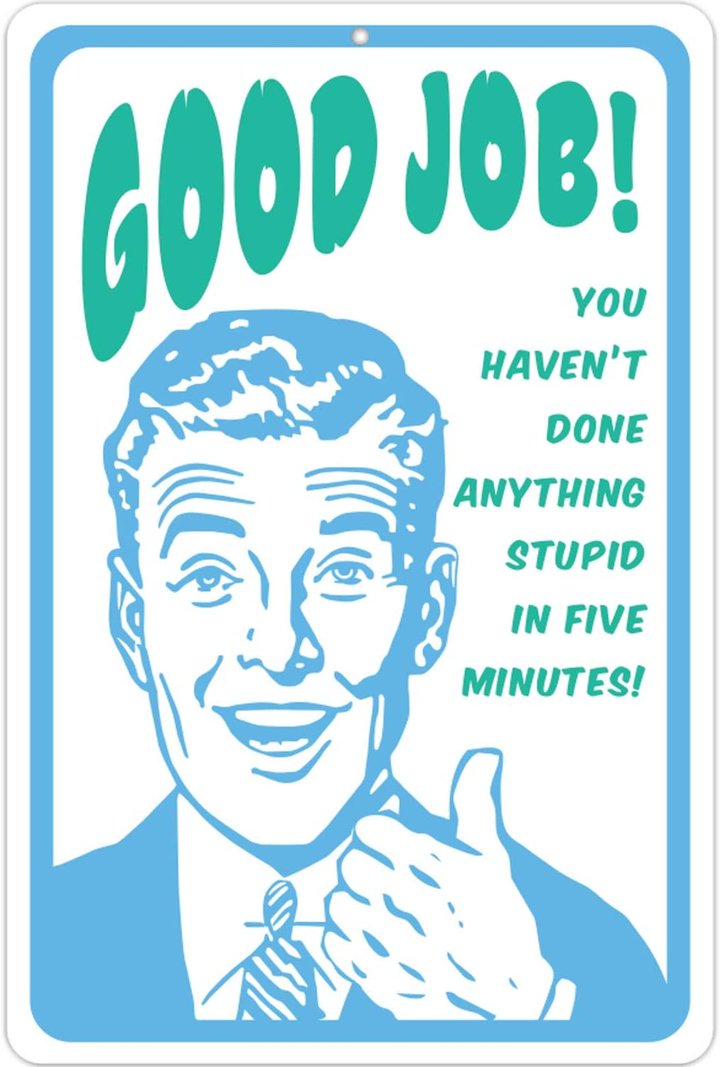 ATX CUSTOM SIGNS - Funny Signs for Office - Good Job! You haven't Done Anything Stupid in Five Minutes! Metal Sign
