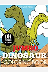 Jumbo Dinosaur Coloring Book: Big Dinosaur Coloring Book with 101 Unique Illustrations Including T-Rex, Velociraptor, Triceratops, Stegosaurus, and More Paperback
