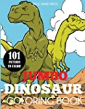 Jumbo Dinosaur Coloring Book: Big Dinosaur Coloring Book with 101 Unique Illustrations Including T-Rex, Velociraptor…