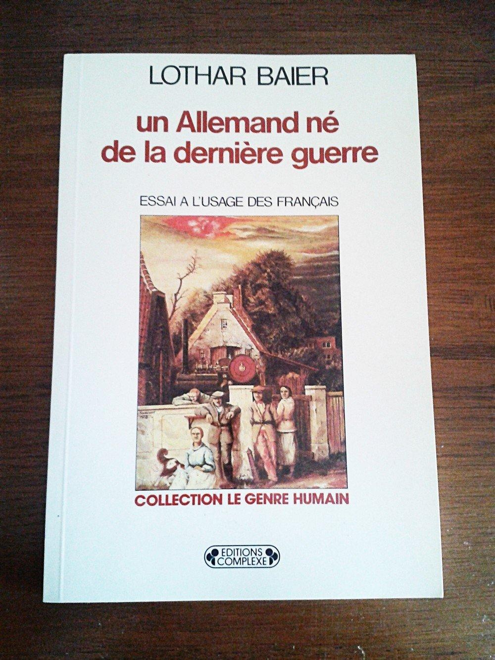 Un Allemand né de la dernière guerre : essai à l'usage des Français Broché – 6 novembre 1992 Lothar Baier Nadine Fresco Complexe 287027176X
