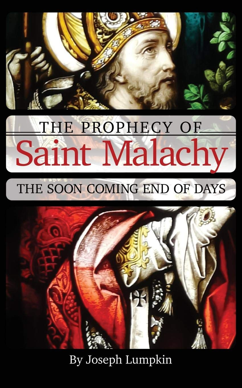 The Prophecy Of Saint Malachy  The Soon Coming End Of Days