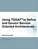 Using TOGAF to Define and Govern Service-Oriented Architectures