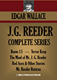 J.G. REEDER COMPLETE SERIES: Room 13, The Mind of Mr. J. G. Reeder, Terror Keep, Red Aces,  Mr. Reeder Returns (Timeless Wisdom Collection Book 1251)