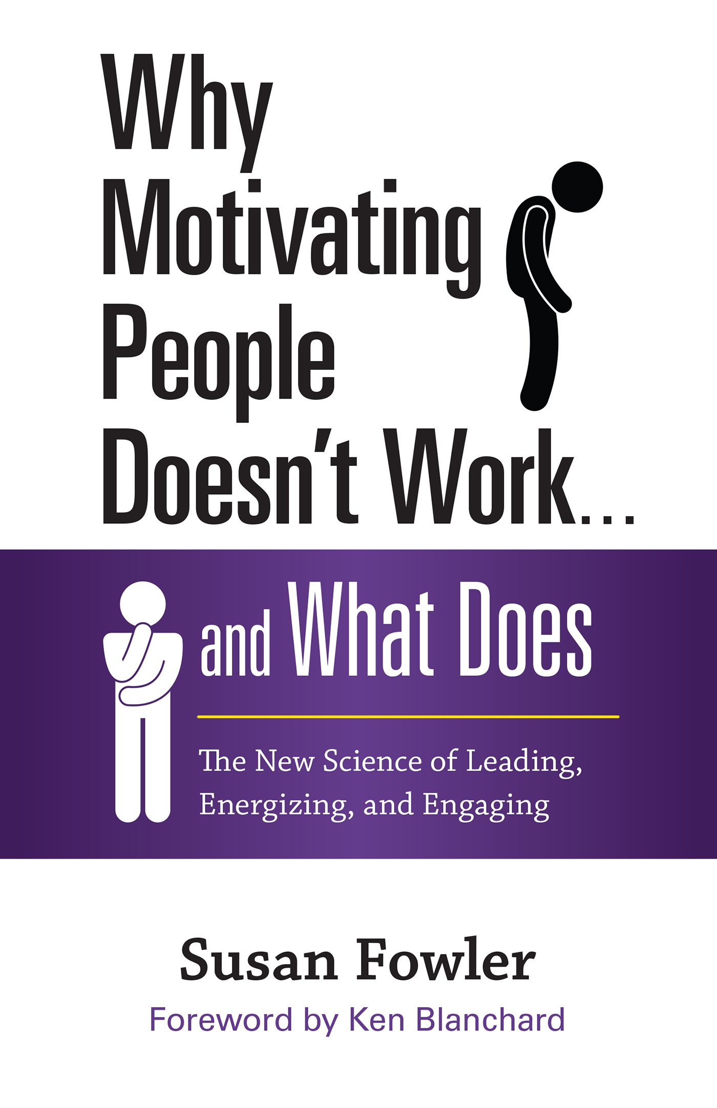 com why motivating people doesn t work and what does com why motivating people doesn t work and what does the new science of leading energizing and engaging 9781626561823 susan fowler