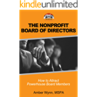 The Nonprofit Board of Directors: How to Attract Powerhouse Board Members (Nonprofit Management in a Box)