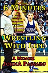 6 Minutes Wrestling with Life: How the Greatest Sport on Earth Prepared Me for the Fight of My Life (Every Breath Is Gold) Paperback