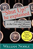 """""""Shut UP!"""" He Explained: A Writer's Guide to the Uses and Misuses of Dialogue"""