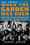 When the Garden Was Eden: Clyde, the Captain, Dollar Bill, and the Glory Days of the New York Knicks