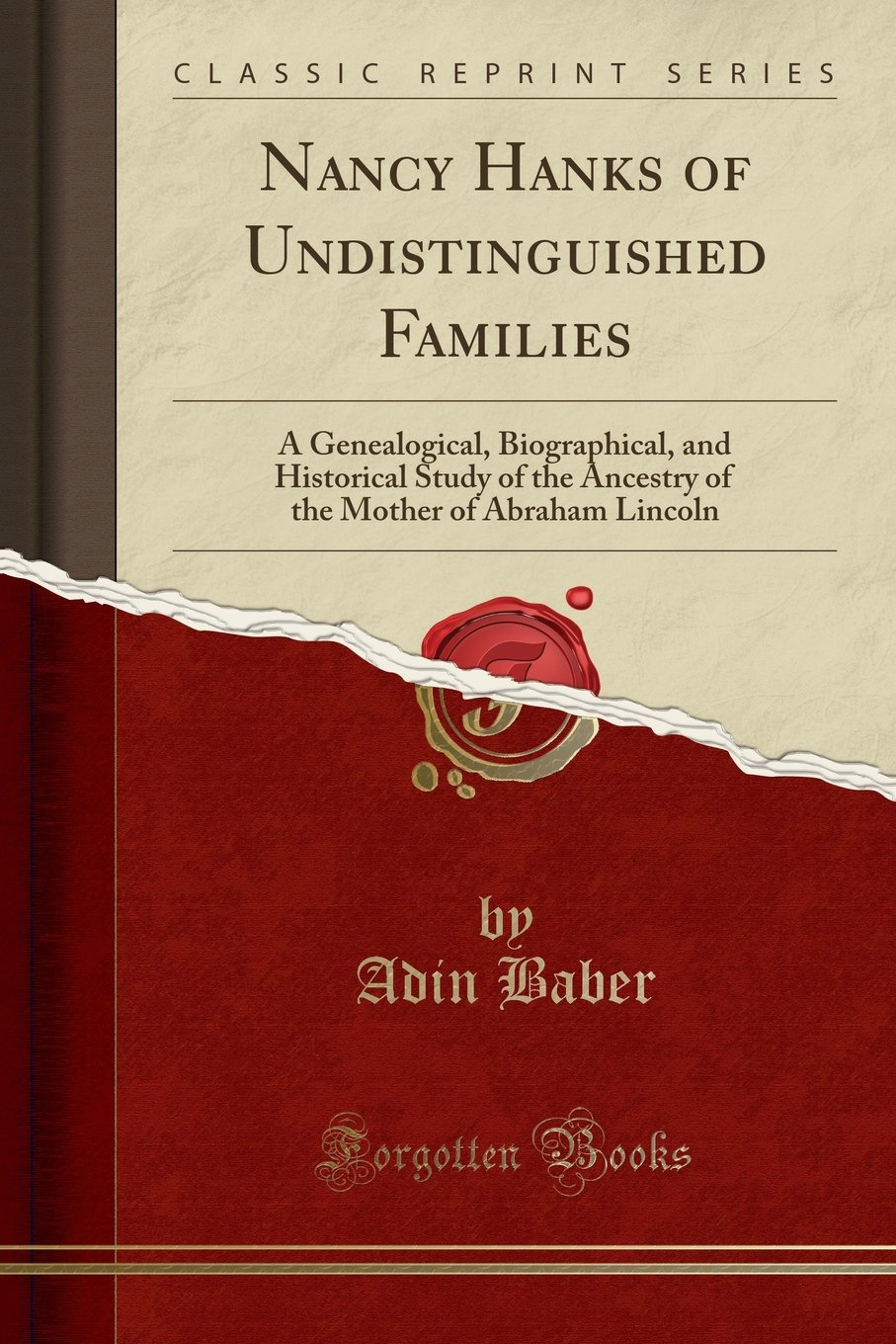 Download Nancy Hanks of Undistinguished Families: A Genealogical, Biographical, and Historical Study of the Ancestry of the Mother of Abraham Lincoln (Classic Reprint) ebook