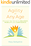 Agility at Any Age: Discover the Secret to Balance, Mobility and Confidence