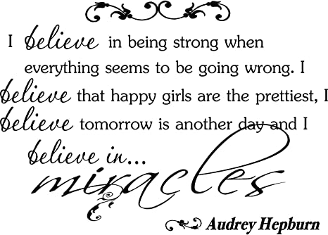 Quote It Audrey Hepburn I Believe In Being Strong I Believe That