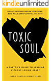 Toxic Soul: A Pastor's Guide To Leading Without Losing Heart