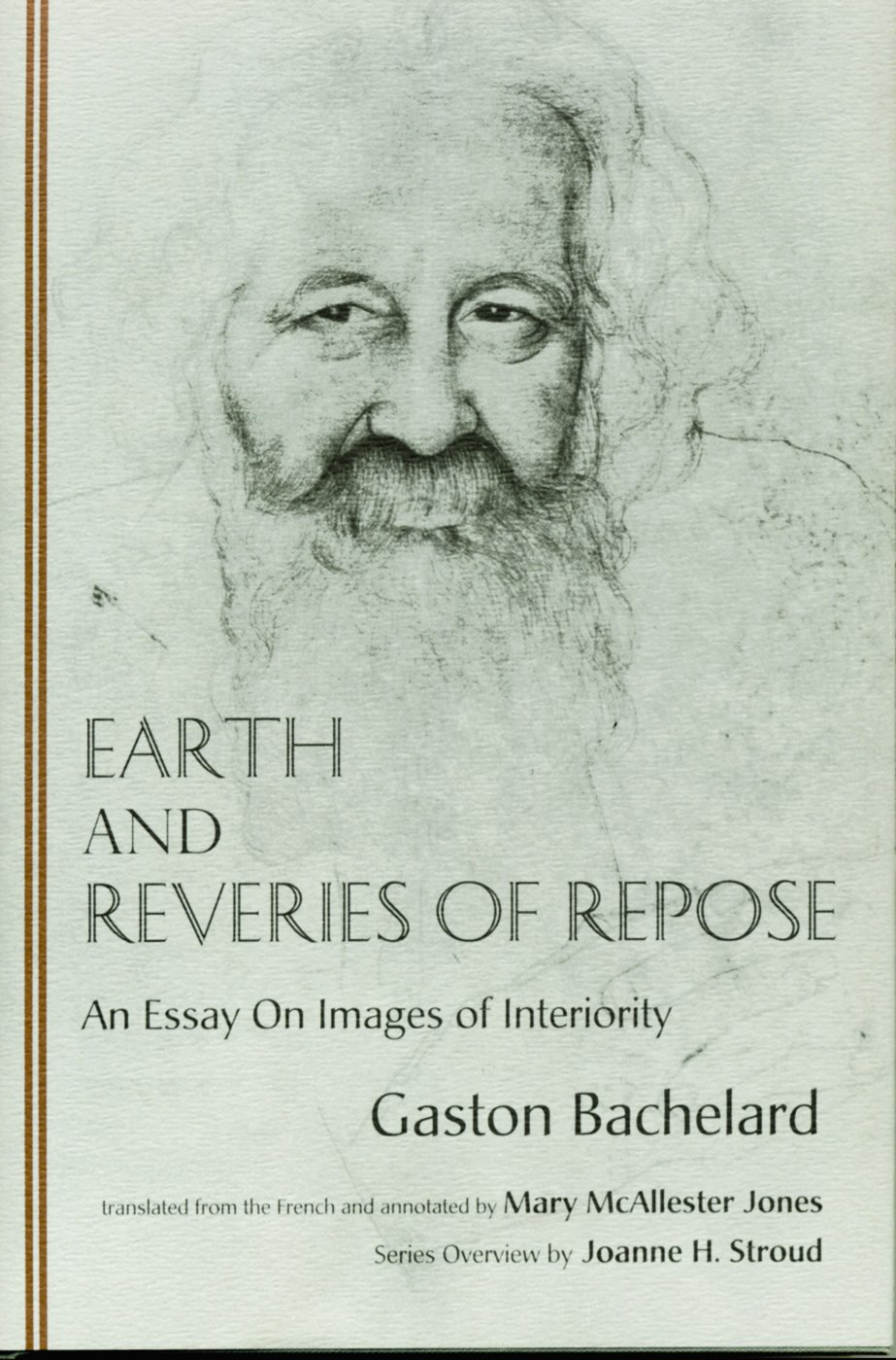 earth and reveries of repose an essay on images of interiority earth and reveries of repose an essay on images of interiority gaston bachelard mary mcallester jones joanne h stroud cover illustration robert
