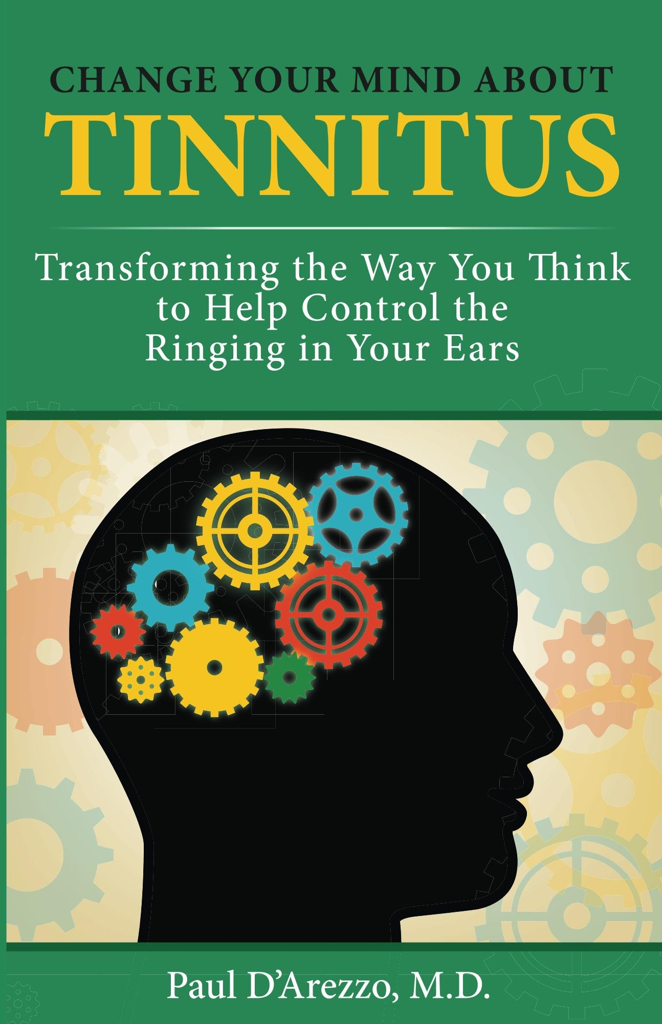 Change Your Mind About Tinnitus  Transforming The Way You Think To Help Control The Ringing In Your Ears  English Edition
