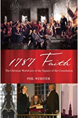 1787 FAITH: The Christian Worldview of the Signers of the Constitution Kindle Edition