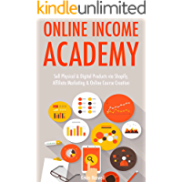 Online Income Academy (2017-3 Book Bundle): Sell Physical & Digital Products via Shopify, Affiliate Marketing & Online Course Creation