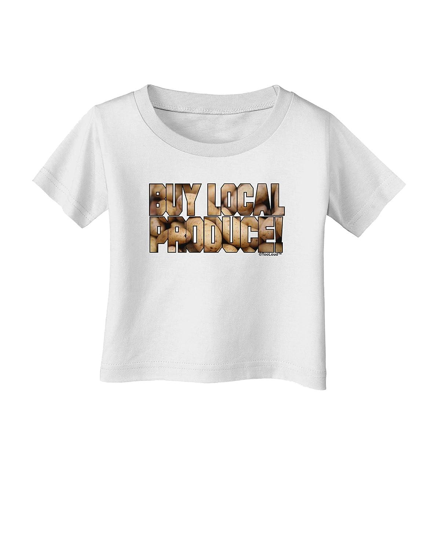 TooLoud Buy Local Produce Potatoes Text Infant T-Shirt