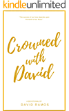 Crowned with David: 40 Devotionals to Inspire Your Life, Fuel Your Trust, and Help You Succeed in God's Way (Testament Heroes Book 4)