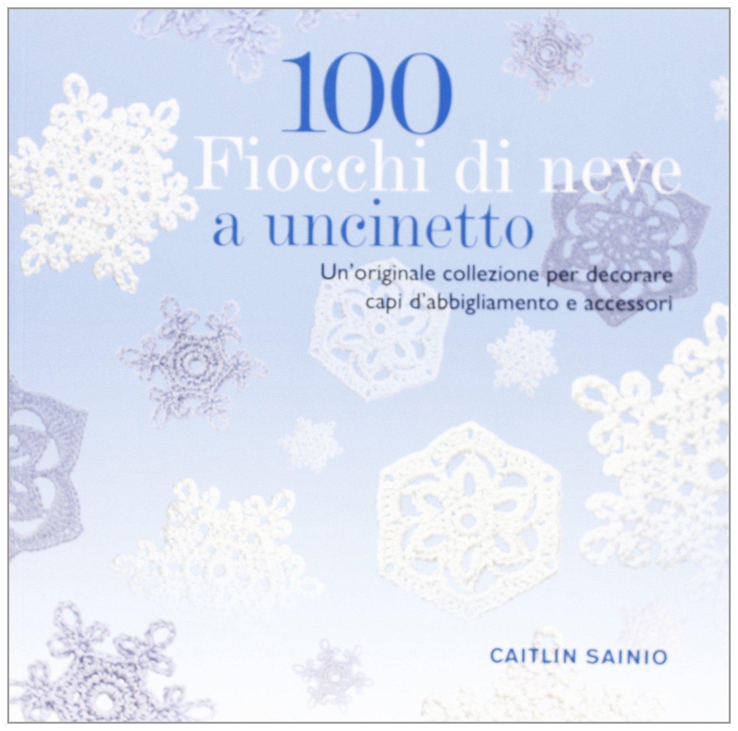 100 fiocchi di neve a uncinetto Copertina flessibile – 29 gen 2013 Caitlin Sainio Il Castello 8865203374
