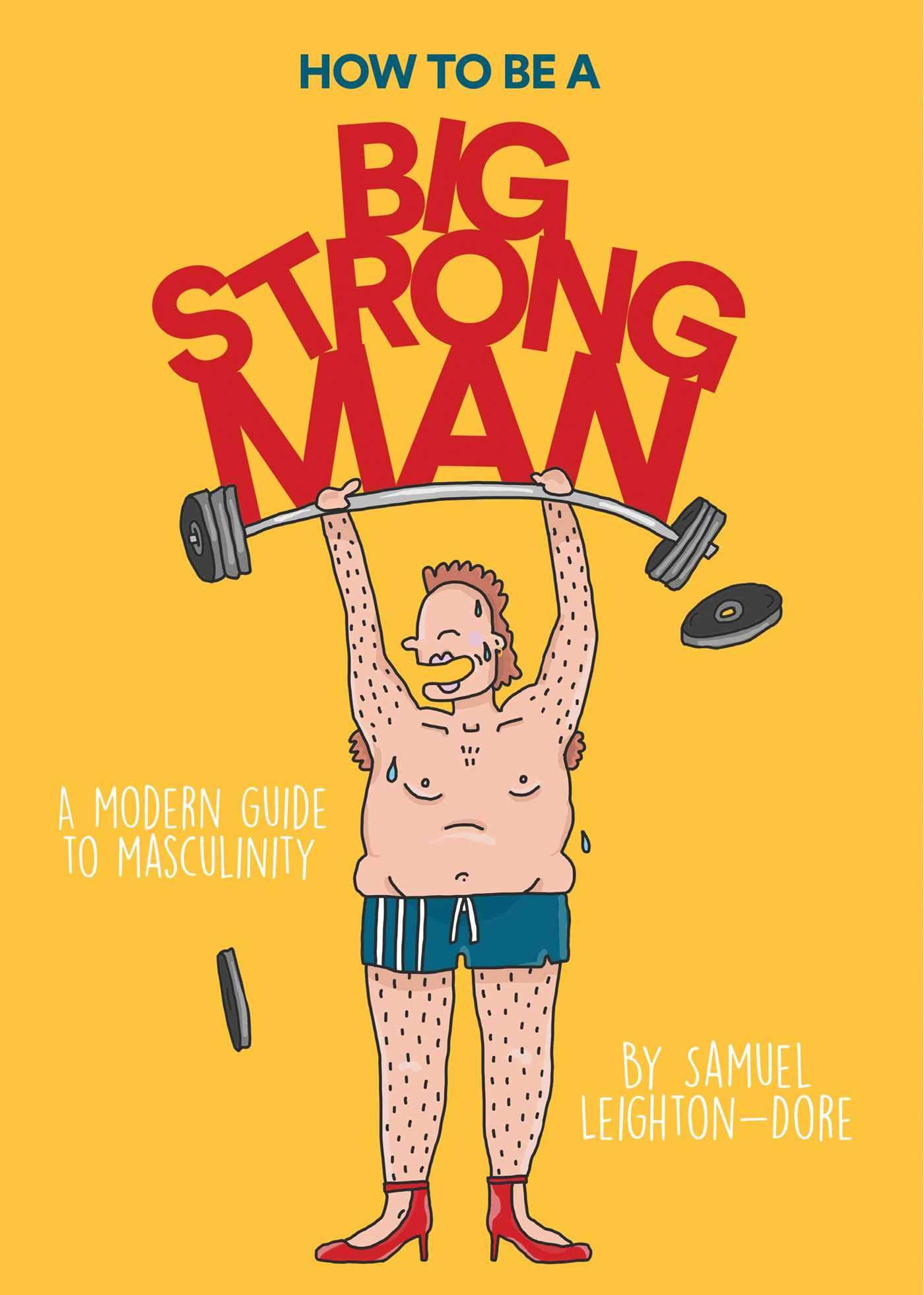 How to Be a Big Strong Man: A Modern Guide to Masculinity