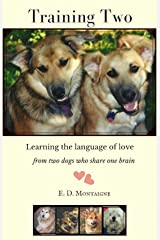 Training Two: Learning the Language of Love from Two Dogs Who Share One Brain Kindle Edition