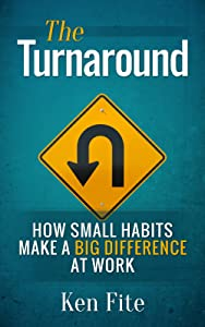 The Turnaround: How Small Habits Make a Big Difference at Work