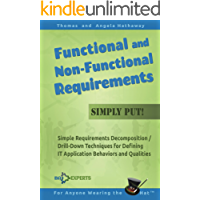 Functional and Non-Functional Requirements - Simply Put!: Simple Requirements Decomposition / Drill-Down Techniques for Defining IT Application Behaviors ... Analysis Fundamentals - Simply Put! Book 5)