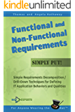 Functional and Non-Functional Requirements - Simply Put!: Simple Requirements Decomposition / Drill-Down Techniques for Defining IT Application Behaviors ... - Simply Put! Book 5) (English Edition)