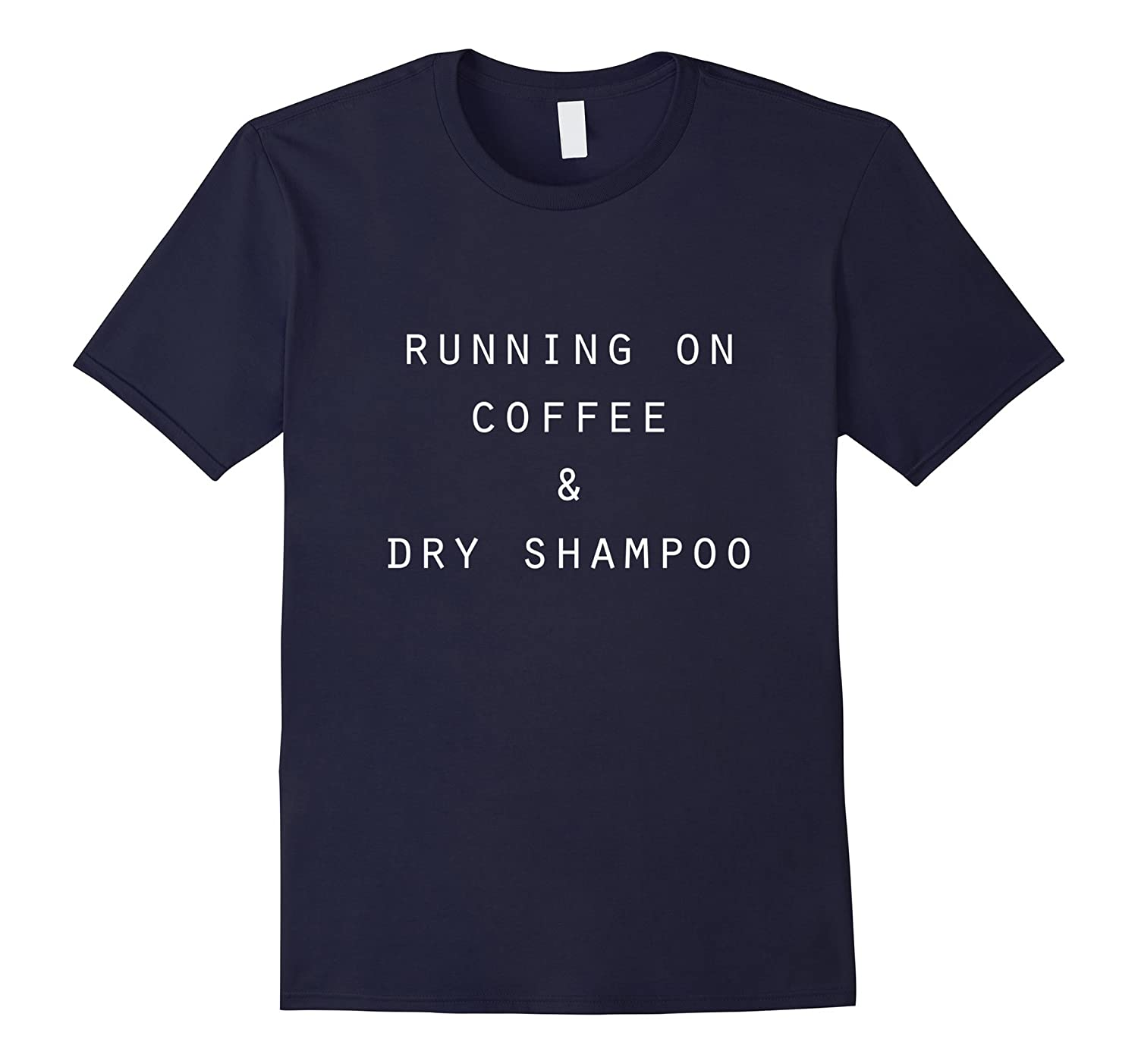 Running On Coffee And Dry Shampoo Funny T-Shirt Graphic Tee-FL