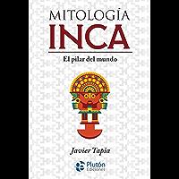 Mitología Inca: El pilar del mundo (Colección Mythos) (Spanish Edition)