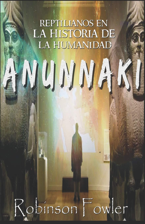 Anunnaki: Reptilianos en la Historia de la Humanidad: Amazon.es: Robinson  Fowler: Libros