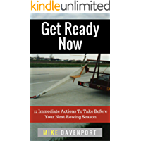 Get Ready Now!: 12 Immediate Actions To Take Before Your Next Rowing Season (Rowing workbook Book 2)