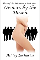 Owners by the Dozen (Slave of the Aristocracy Book 4) Kindle Edition