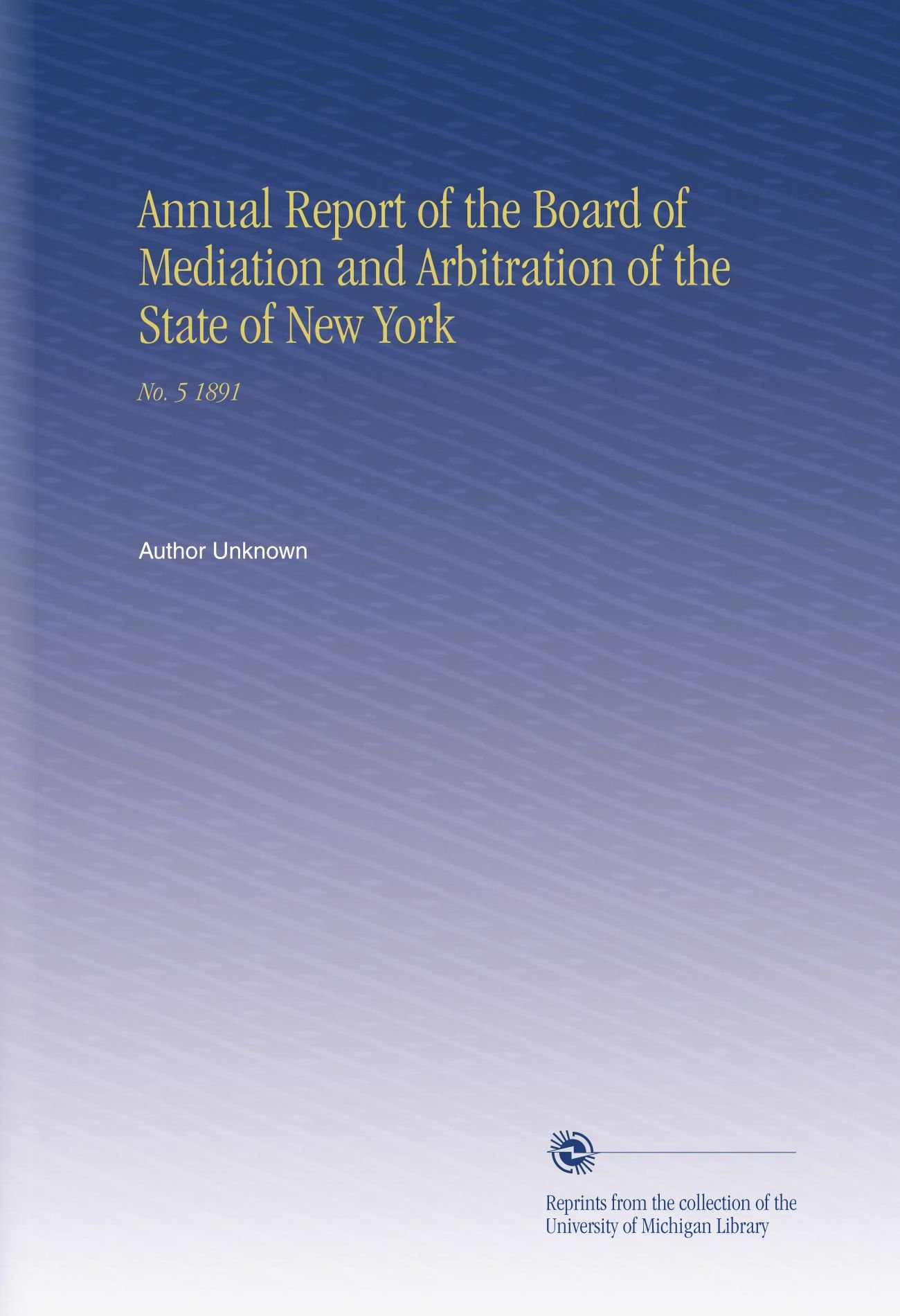 Annual Report of the Board of Mediation and Arbitration of the State of New York: No. 5 1891 pdf epub