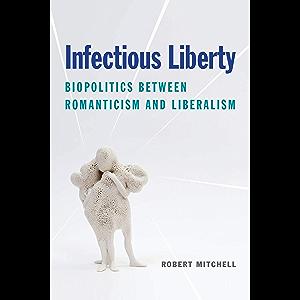 Infectious Liberty: Biopolitics between Romanticism and Liberalism (Lit Z)