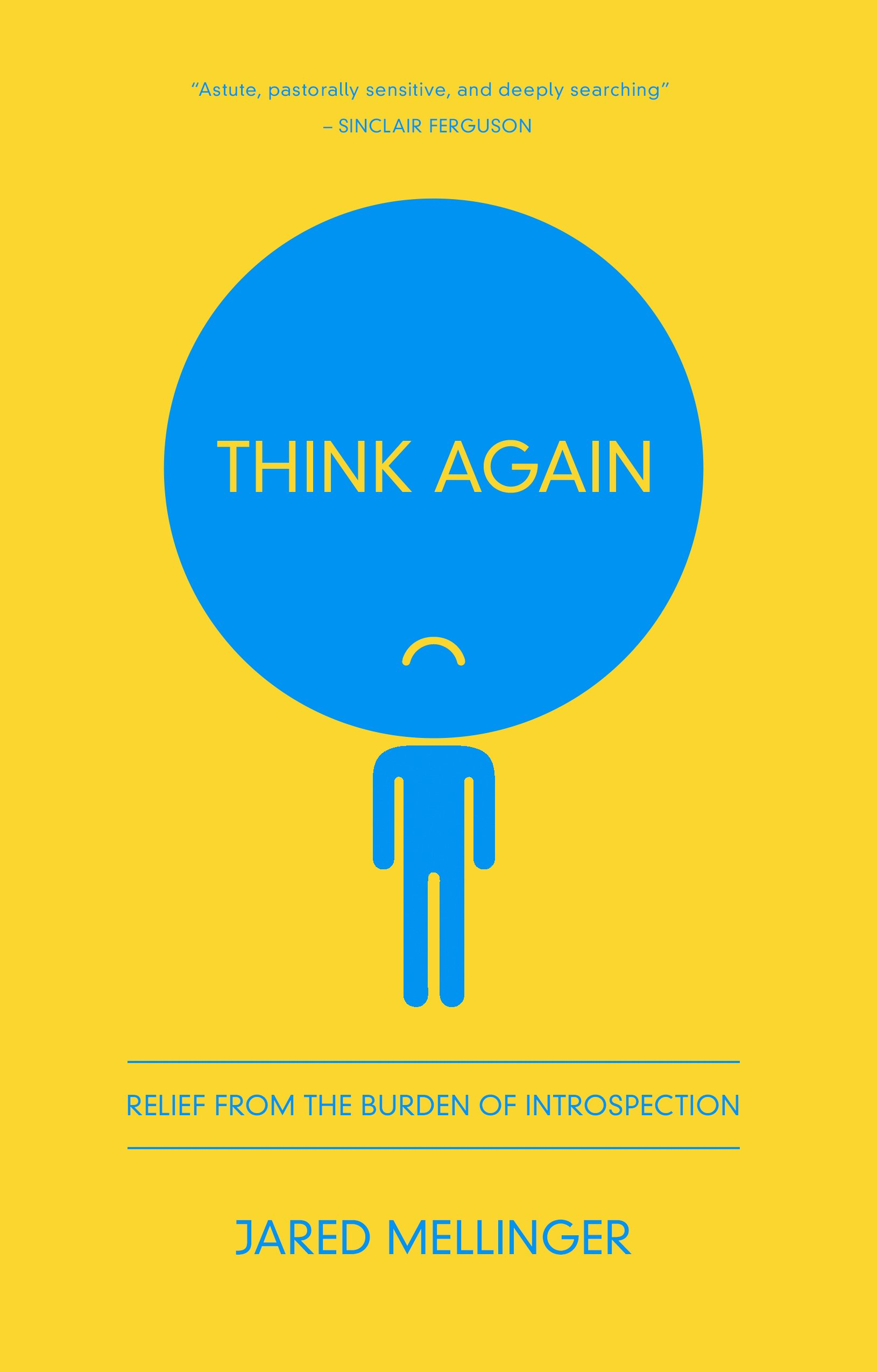 Think again relief from the burden of introspection jared think again relief from the burden of introspection jared mellinger 9781942572565 amazon books publicscrutiny Images