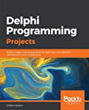 Delphi Programming Projects: Build a range of exciting projects by exploring cross-platform development and…